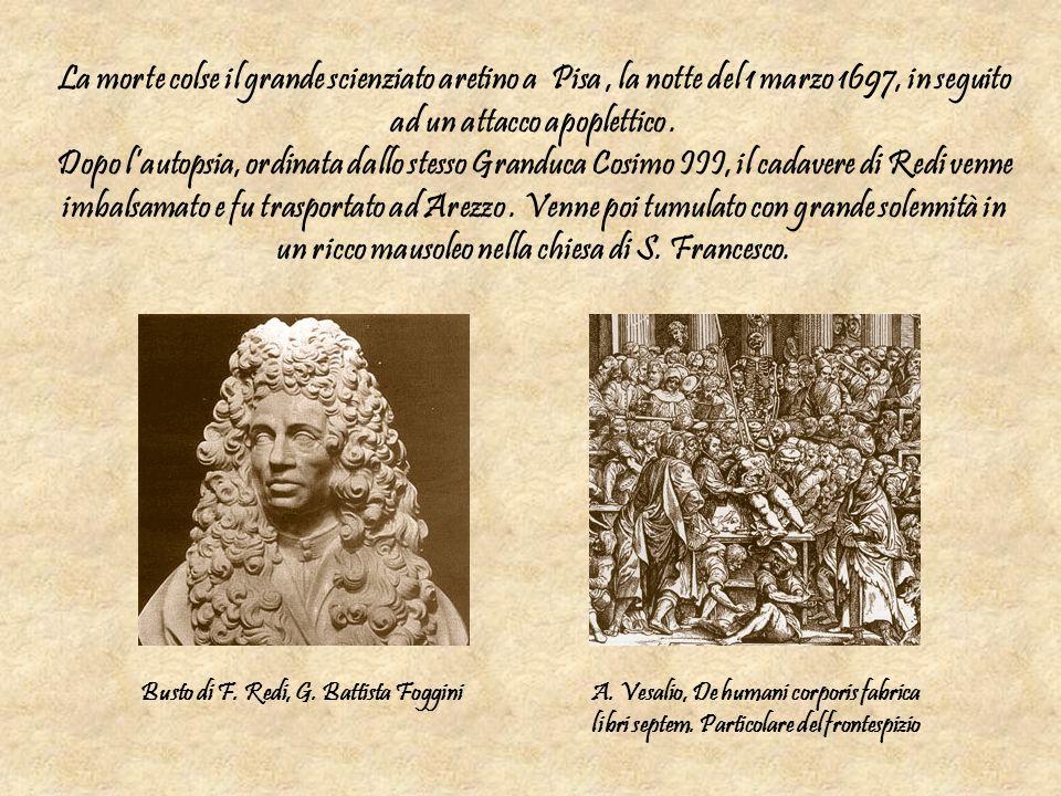 La morte colse il grande scienziato aretino a Pisa, la notte del 1 marzo 1697, in seguito ad un attacco apoplettico. Dopo lautopsia, ordinata dallo st