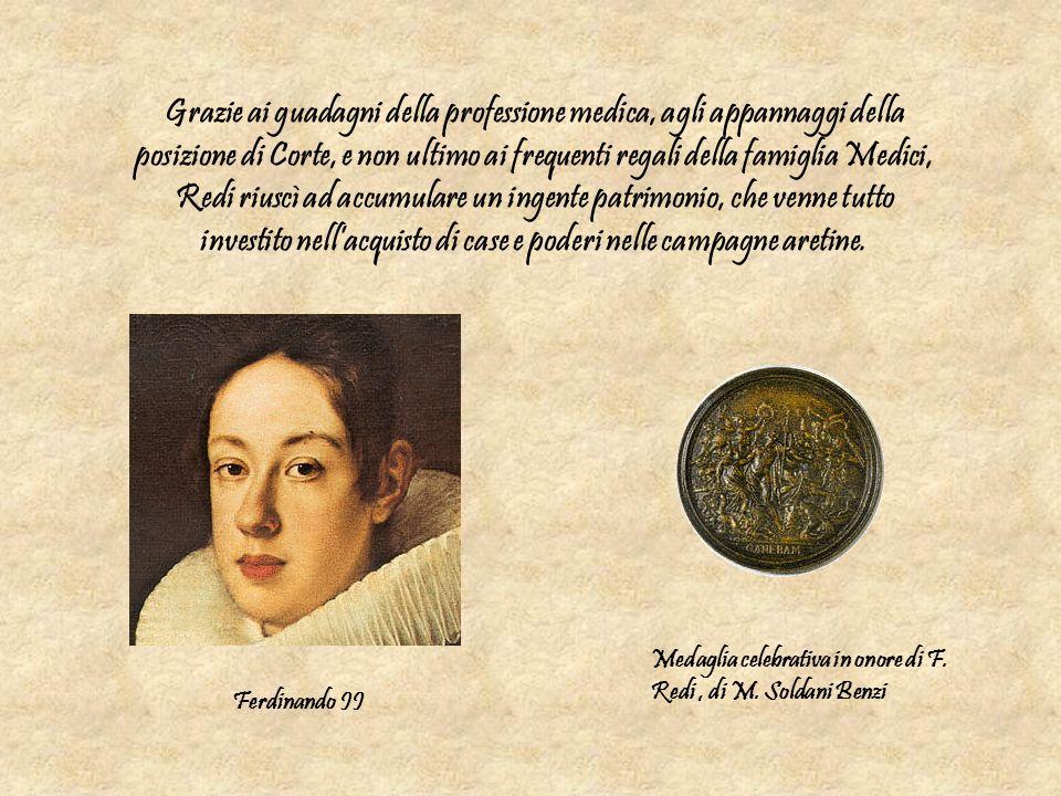 Grazie ai guadagni della professione medica, agli appannaggi della posizione di Corte, e non ultimo ai frequenti regali della famiglia Medici, Redi ri