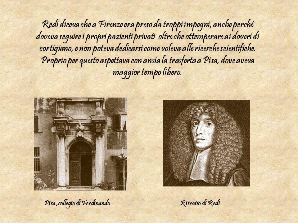 Redi diceva che a Firenze era preso da troppi impegni, anche perché doveva seguire i propri pazienti privati oltre che ottemperare ai doveri di cortig