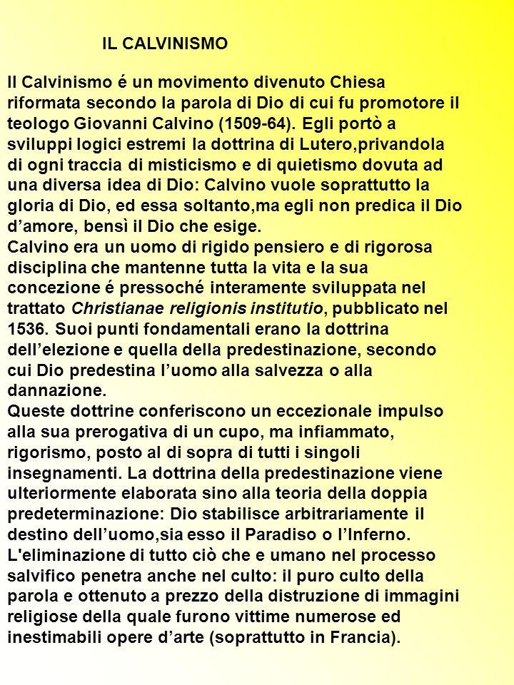 IL CALVINISMO Il Calvinismo é un movimento divenuto Chiesa riformata secondo la parola di Dio di cui fu promotore il teologo Giovanni Calvino (1509-64