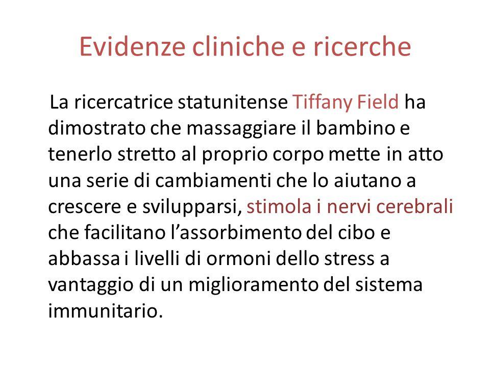Evidenze cliniche e ricerche La ricercatrice statunitense Tiffany Field ha dimostrato che massaggiare il bambino e tenerlo stretto al proprio corpo me