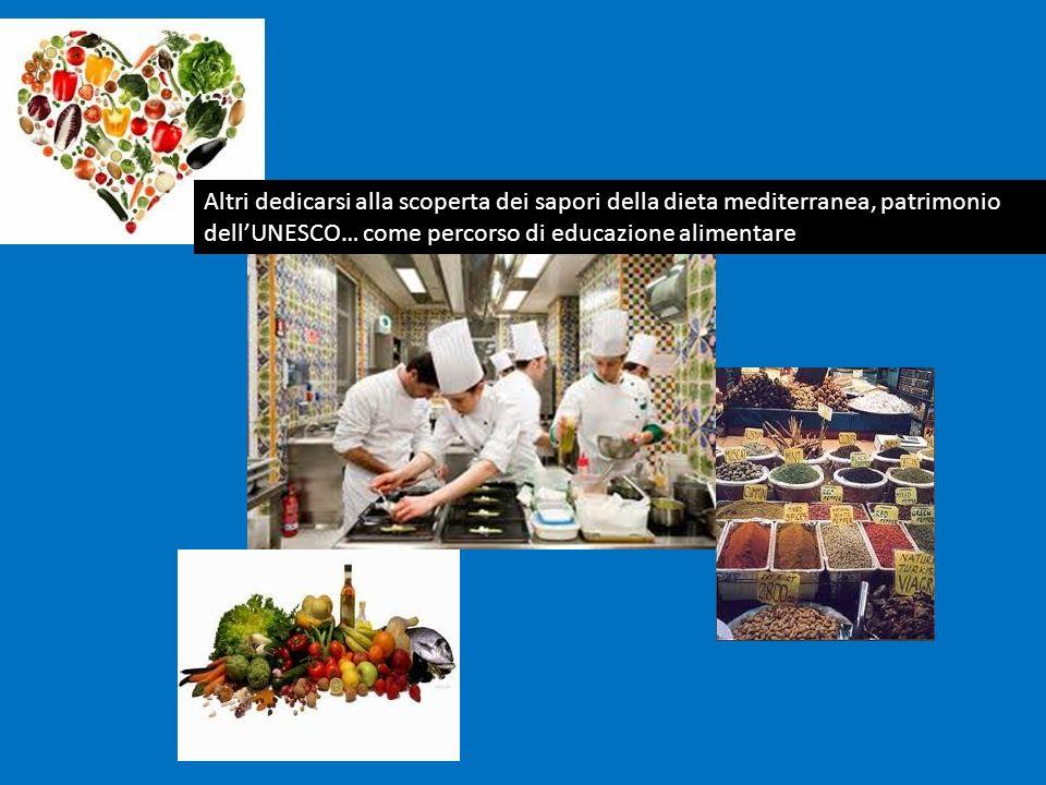 Altri dedicarsi alla scoperta dei sapori della dieta mediterranea, patrimonio dellUNESCO… come percorso di educazione alimentare