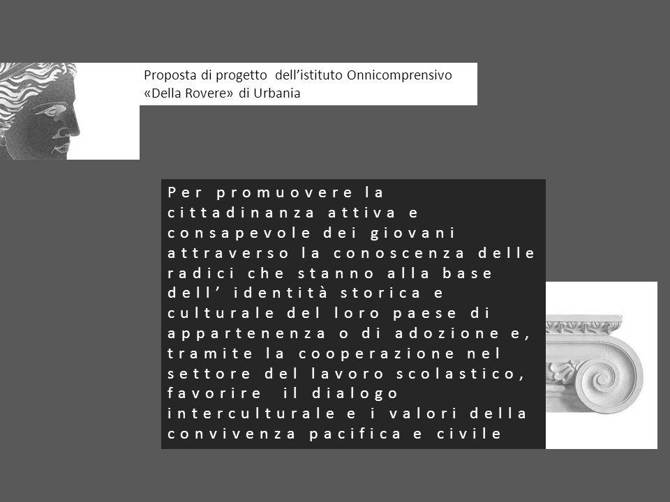 Proposta di progetto dellistituto Onnicomprensivo «Della Rovere» di Urbania Per promuovere la cittadinanza attiva e consapevole dei giovani attraverso