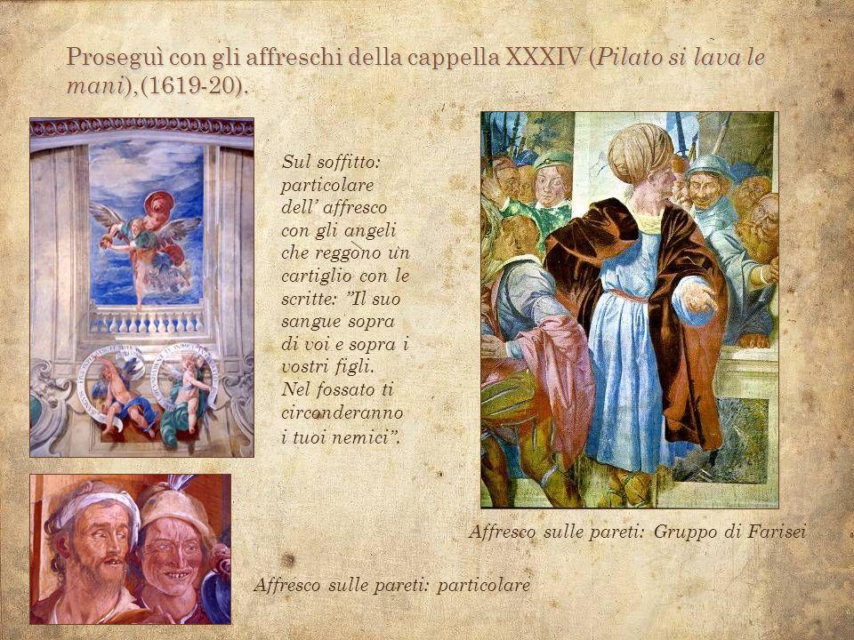 Proseguì con gli affreschi della cappella XXXIV ( Pilato si lava le mani ),(1619-20). Sul soffitto: particolare dell affresco con gli angeli che reggo