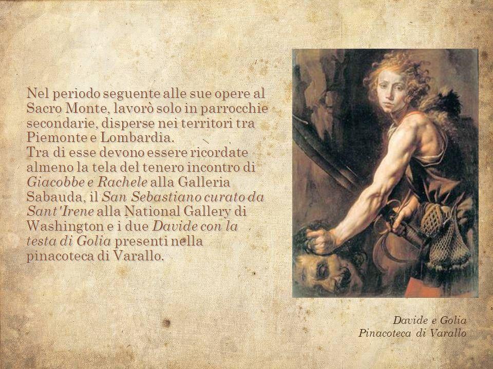 Nel periodo seguente alle sue opere al Sacro Monte, lavorò solo in parrocchie secondarie, disperse nei territori tra Piemonte e Lombardia. Tra di esse