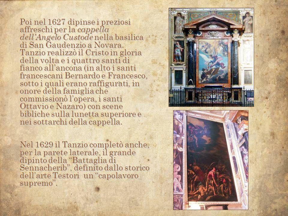 Poi nel 1627 dipinse i preziosi affreschi per la cappella dellAngelo Custode nella basilica di San Gaudenzio a Novara. Tanzio realizzò il Cristo in gl