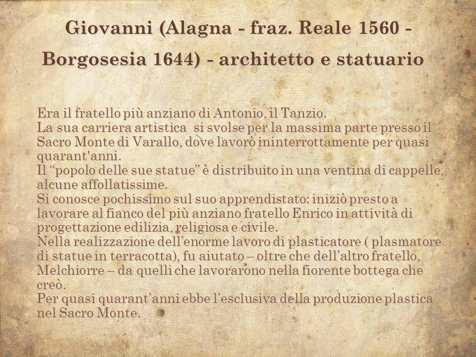 Era il fratello più anziano di Antonio, il Tanzio. La sua carriera artistica si svolse per la massima parte presso il Sacro Monte di Varallo, dove lav