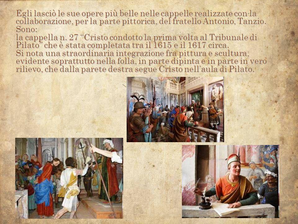 Egli lasciò le sue opere più belle nelle cappelle realizzate con la collaborazione, per la parte pittorica, del fratello Antonio, Tanzio. Sono: la cap