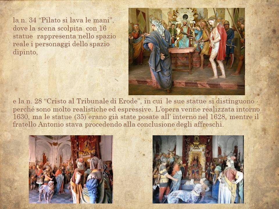la n. 34 Pilato si lava le mani, dove la scena scolpita con 16 statue rappresenta nello spazio reale i personaggi dello spazio dipinto, e la n. 28 Cri