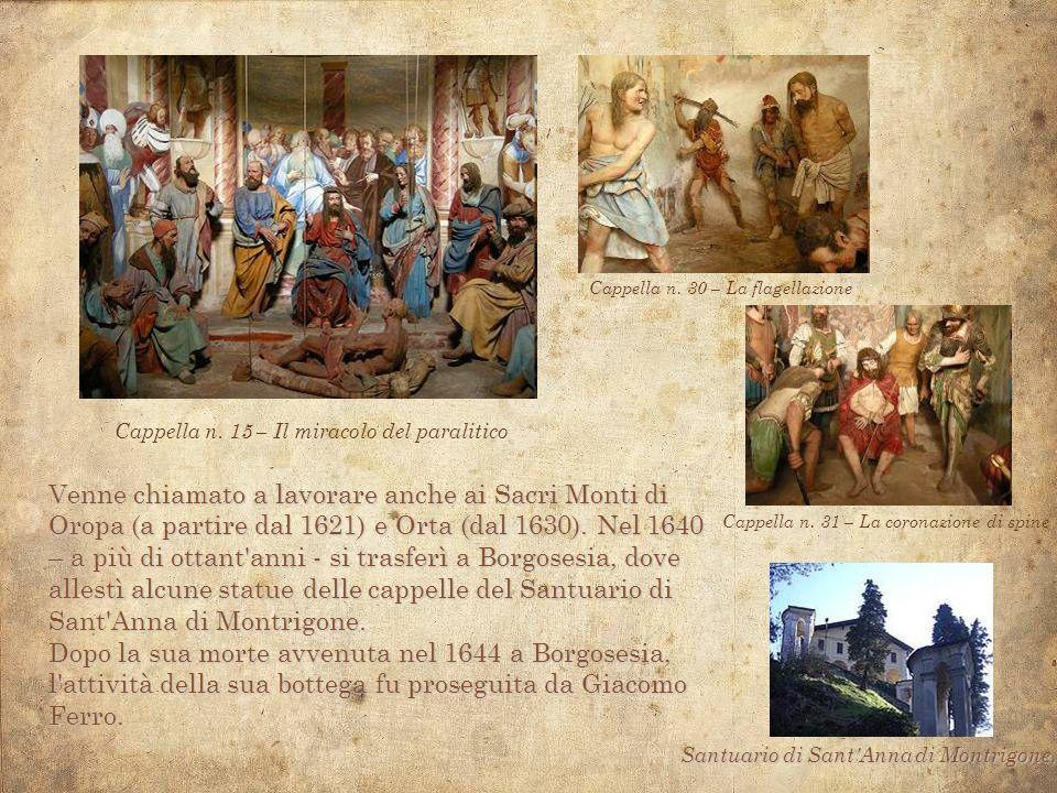 Venne chiamato a lavorare anche ai Sacri Monti di Oropa (a partire dal 1621) e Orta (dal 1630). Nel 1640 – a più di ottant'anni - si trasferì a Borgos