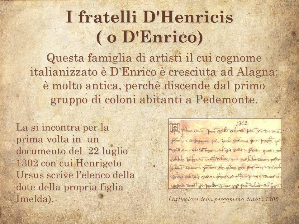 Di quel primo gruppo di coloni facevano parte le due famiglie di Henrigone e di suo fratello Henrigheto Alamannus detto Ursus, (è da questi due nomi che deriva il cognome d Henricis) entrambi discendenti da un uomo di Macugnaga, ser Ugonis , a cui vennero affittati degli alpeggi nella Valle del Mud.