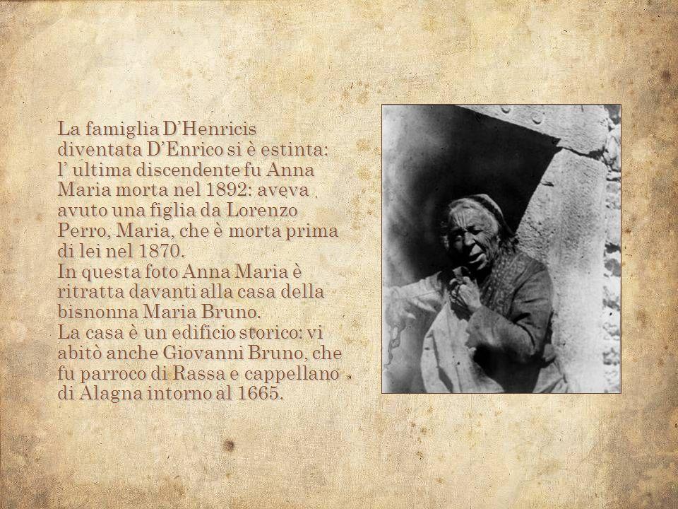 La famiglia DHenricis diventata DEnrico si è estinta: l ultima discendente fu Anna Maria morta nel 1892: aveva avuto una figlia da Lorenzo Perro, Mari