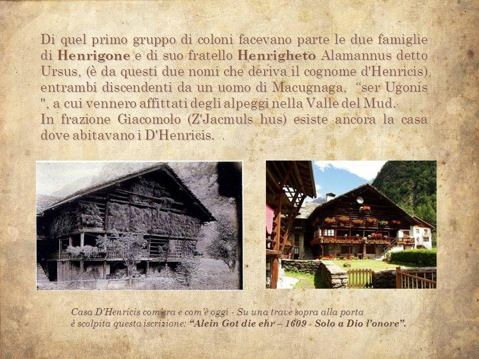 Di quel primo gruppo di coloni facevano parte le due famiglie di Henrigone e di suo fratello Henrigheto Alamannus detto Ursus, (è da questi due nomi c