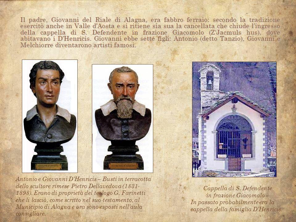 Il padre, Giovanni del Riale di Alagna, era fabbro ferraio: secondo la tradizione esercitò anche in Valle dAosta e si ritiene sia sua la cancellata ch
