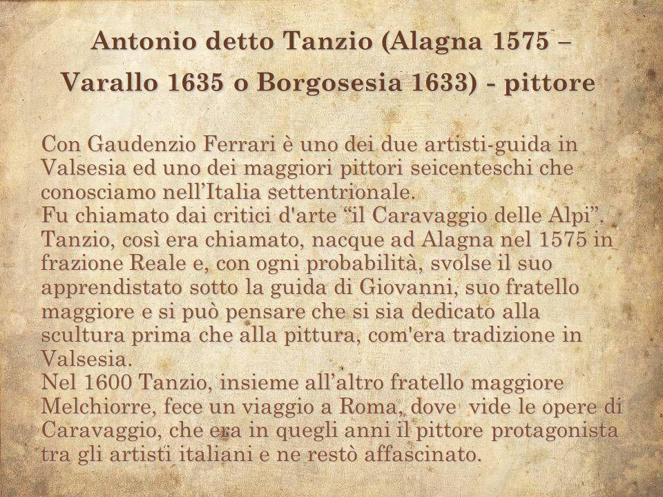 Antonio detto Tanzio (Alagna 1575 – Varallo 1635 o Borgosesia 1633) - pittore Antonio detto Tanzio (Alagna 1575 – Varallo 1635 o Borgosesia 1633) - pi