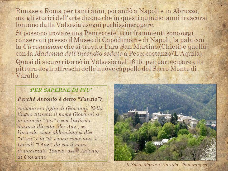 Prima di impegnarsi al Sacro Monte, nel 1616 Tanzio dimostrò le sue capacità artistiche dipingendo la pala di Domodossola che s intitola San Carlo comunica gli appestati.