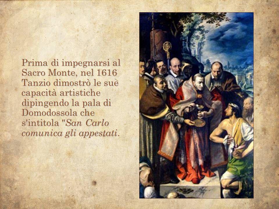 Prima di impegnarsi al Sacro Monte, nel 1616 Tanzio dimostrò le sue capacità artistiche dipingendo la pala di Domodossola che s'intitola