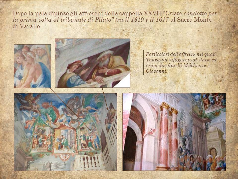 Dopo la pala dipinse gli affreschi della cappella XXVII Cristo condotto per la prima volta al tribunale di Pilato tra il 1610 e il 1617 al Sacro Monte