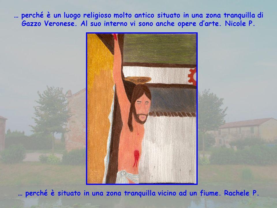 … perché è un luogo religioso molto antico situato in una zona tranquilla di Gazzo Veronese.