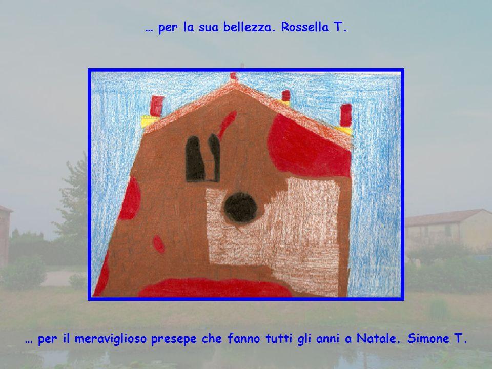 … per la sua bellezza.Rossella T. … per il meraviglioso presepe che fanno tutti gli anni a Natale.