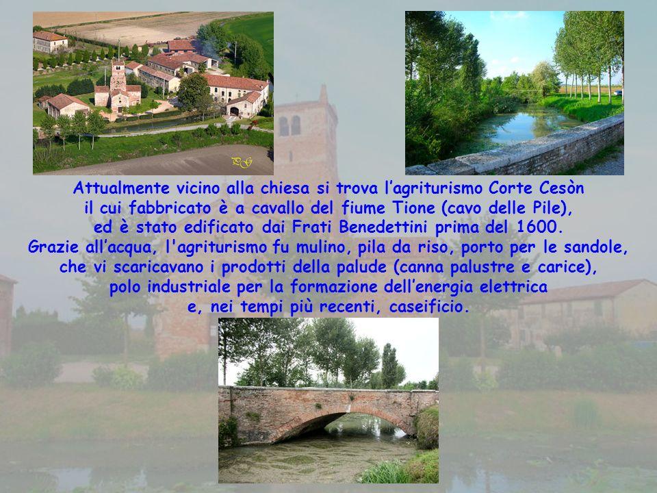 Attualmente vicino alla chiesa si trova lagriturismo Corte Cesòn il cui fabbricato è a cavallo del fiume Tione (cavo delle Pile), ed è stato edificato dai Frati Benedettini prima del 1600.
