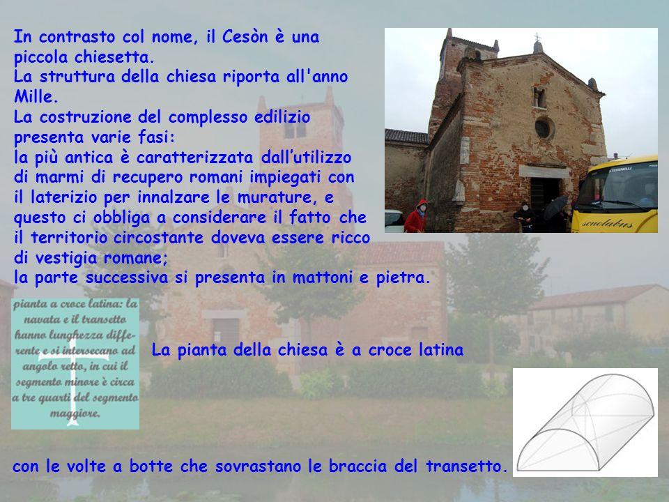 In contrasto col nome, il Cesòn è una piccola chiesetta.