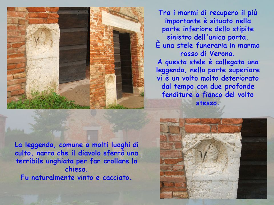 Tra i marmi di recupero il più importante è situato nella parte inferiore dello stipite sinistro dell unica porta.