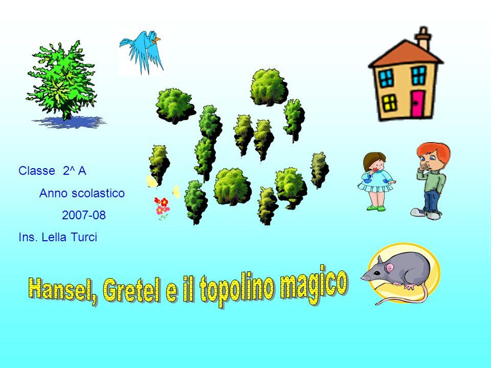 Cerano una volta due bambini, Hansel e Gretel,vivevano con il papà, un falegname e la matrigna.