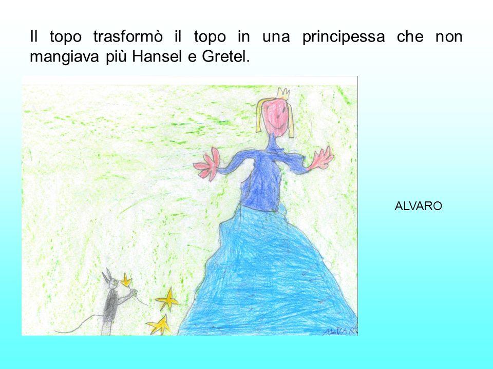 Il topo trasformò il topo in una principessa che non mangiava più Hansel e Gretel. ALVARO