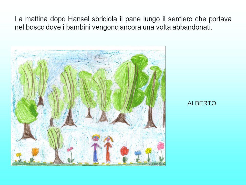 La mattina dopo Hansel sbriciola il pane lungo il sentiero che portava nel bosco dove i bambini vengono ancora una volta abbandonati. ALBERTO