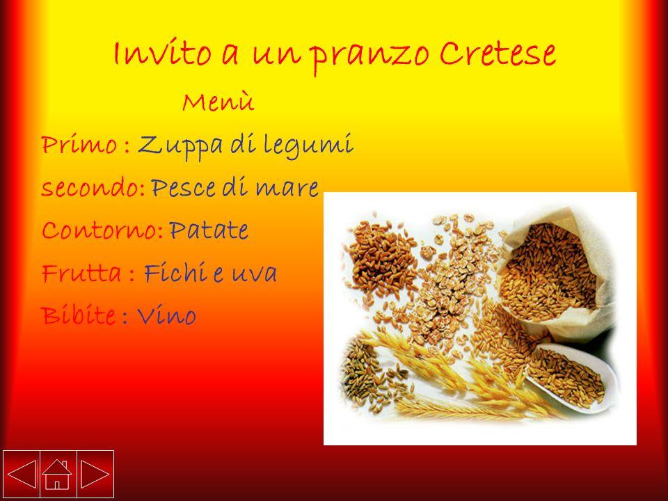 Invito a un pranzo Cretese Menù Primo : Zuppa di legumi secondo: Pesce di mare Contorno: Patate Frutta : Fichi e uva Bibite : Vino