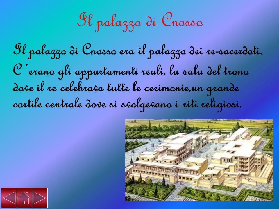 Il palazzo di Cnosso era il palazzo dei re-sacerdoti. C erano gli appartamenti reali, la sala del trono dove il re celebrava tutte le cerimonie,un gra