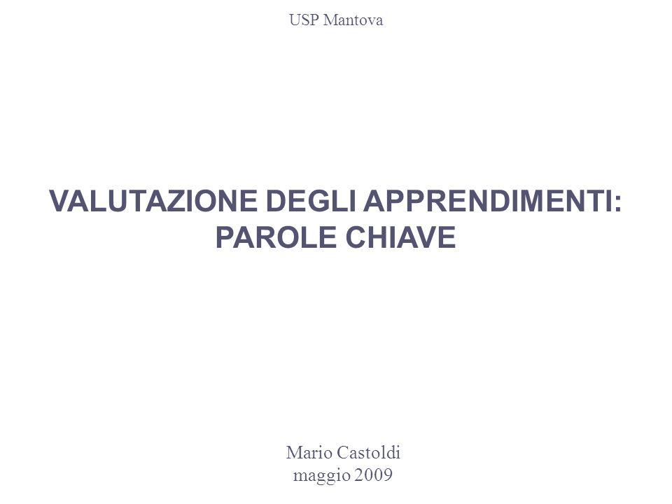 Mario Castoldi maggio 2009 VALUTAZIONE DEGLI APPRENDIMENTI: PAROLE CHIAVE USP Mantova