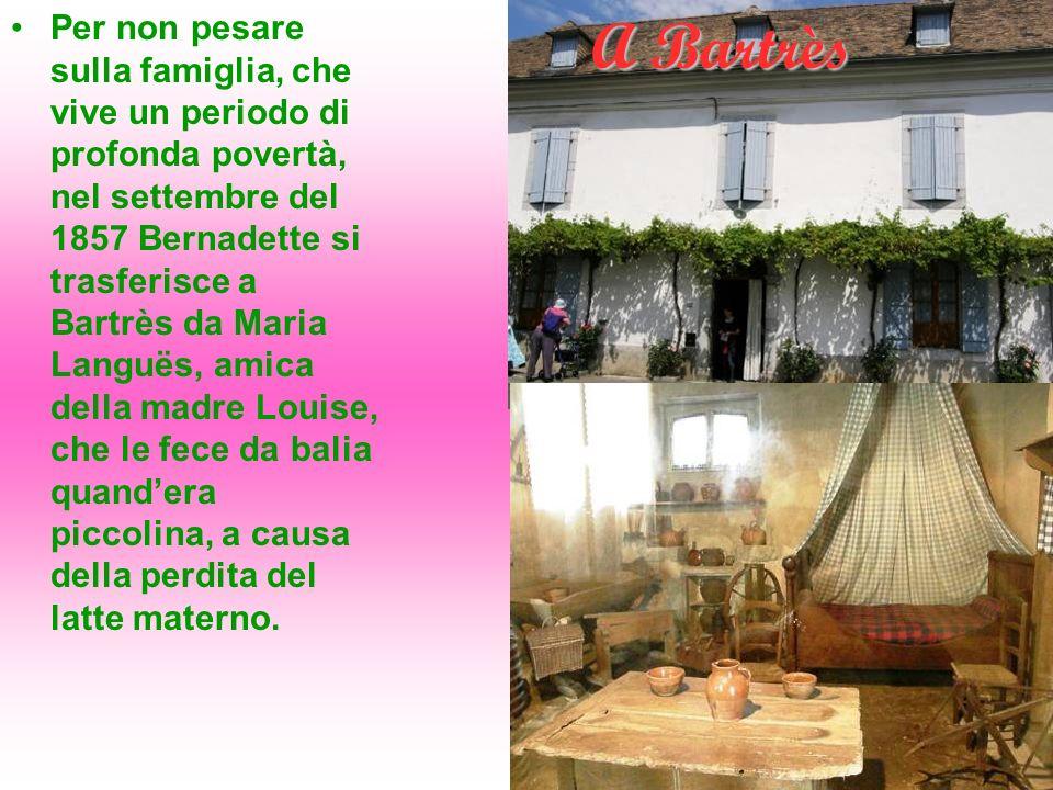 A Bartrès Per non pesare sulla famiglia, che vive un periodo di profonda povertà, nel settembre del 1857 Bernadette si trasferisce a Bartrès da Maria
