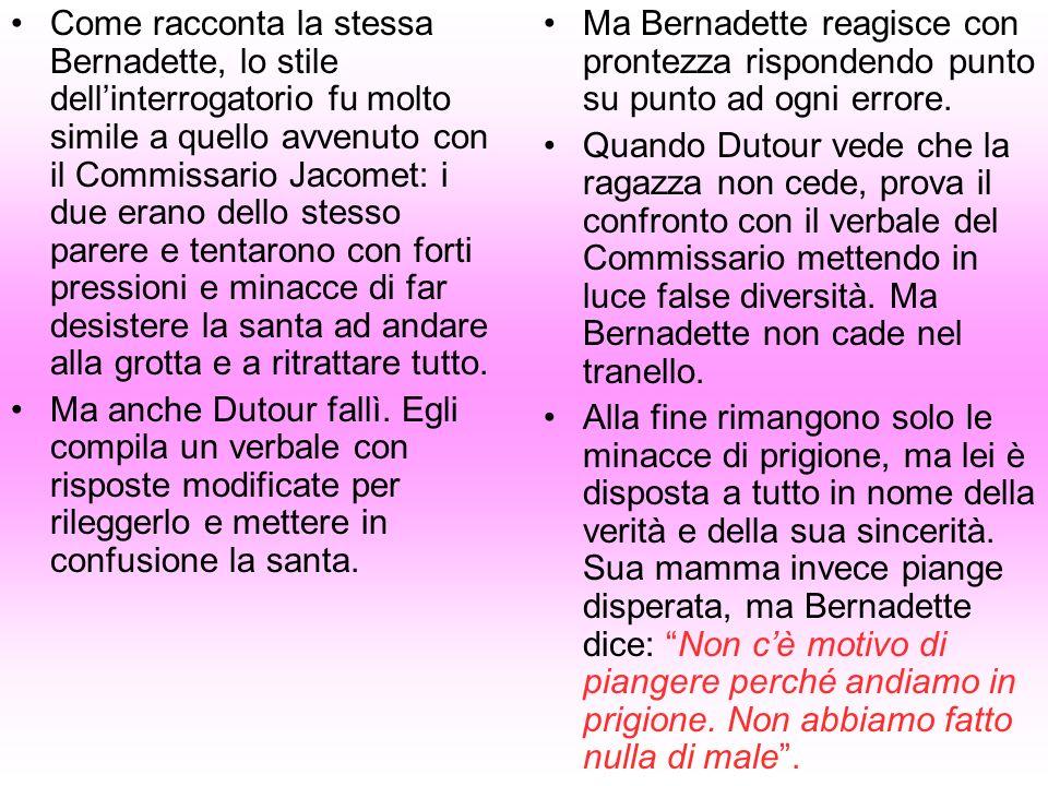 Come racconta la stessa Bernadette, lo stile dellinterrogatorio fu molto simile a quello avvenuto con il Commissario Jacomet: i due erano dello stesso
