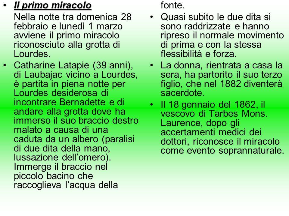 Il primo miracoloIl primo miracolo Nella notte tra domenica 28 febbraio e lunedì 1 marzo avviene il primo miracolo riconosciuto alla grotta di Lourdes