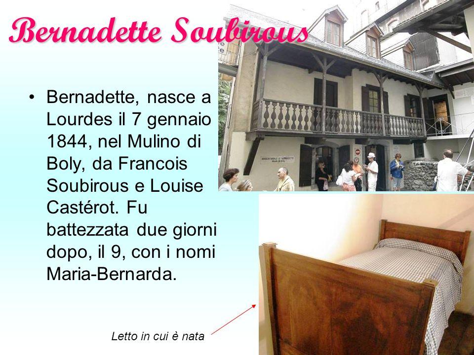 Bernadette Soubirous Bernadette, nasce a Lourdes il 7 gennaio 1844, nel Mulino di Boly, da Francois Soubirous e Louise Castérot. Fu battezzata due gio