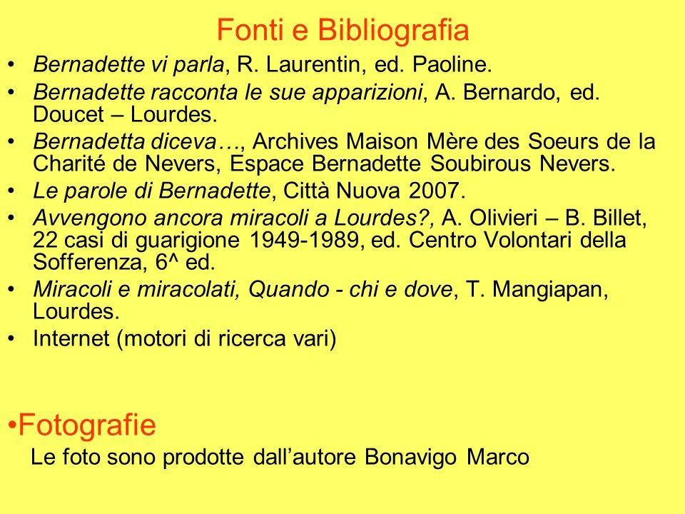 Fonti e Bibliografia Bernadette vi parla, R. Laurentin, ed. Paoline. Bernadette racconta le sue apparizioni, A. Bernardo, ed. Doucet – Lourdes. Bernad