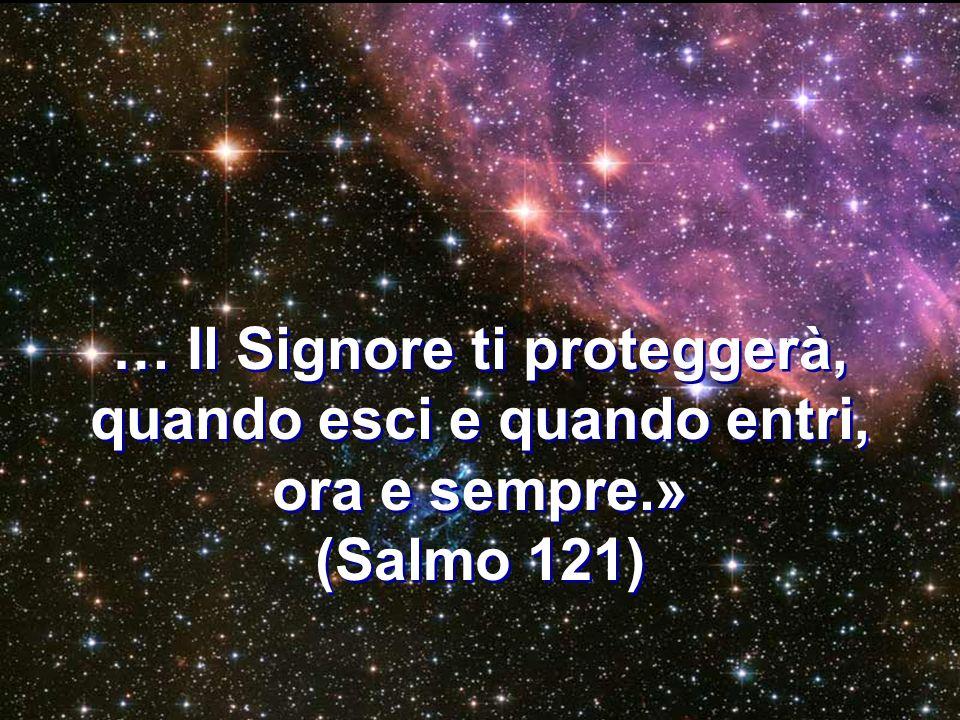 … Di giorno il sole non ti colpirà, né la luna di notte… Il Signore ti preserverà da ogni male; Egli proteggerà lanima tua…