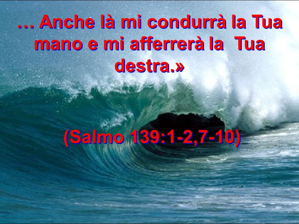 … Se prendo le ali dellalba e vado ad abitare allestremità del mare…