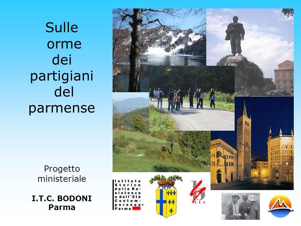 Sulle orme dei partigiani del parmense Progetto ministeriale I.T.C. BODONI Parma
