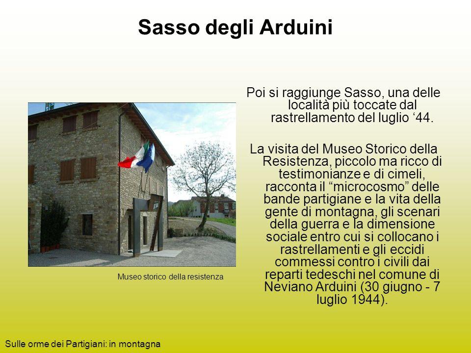 Sasso degli Arduini Poi si raggiunge Sasso, una delle località più toccate dal rastrellamento del luglio 44.