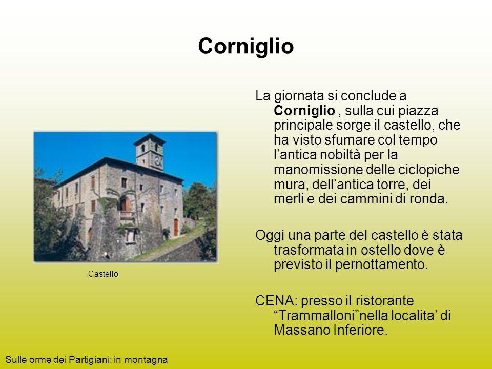 Corniglio La giornata si conclude a Corniglio, sulla cui piazza principale sorge il castello, che ha visto sfumare col tempo lantica nobiltà per la manomissione delle ciclopiche mura, dellantica torre, dei merli e dei cammini di ronda.