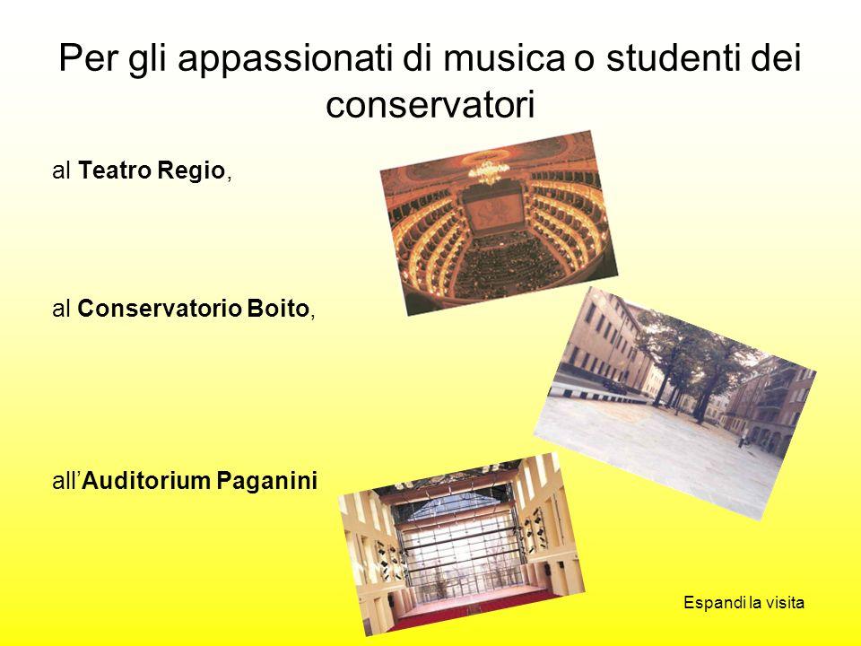 Per gli appassionati di musica o studenti dei conservatori al Teatro Regio, al Conservatorio Boito, allAuditorium Paganini Espandi la visita