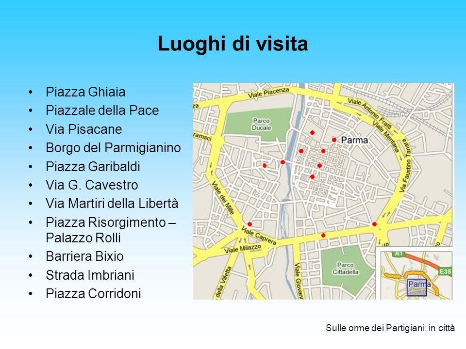 Luoghi di visita Piazza Ghiaia Piazzale della Pace Via Pisacane Borgo del Parmigianino Piazza Garibaldi Via G.