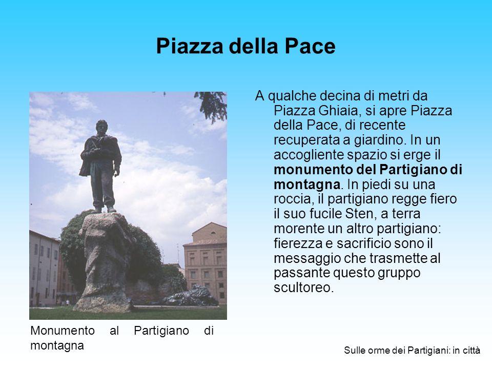 Piazza della Pace A qualche decina di metri da Piazza Ghiaia, si apre Piazza della Pace, di recente recuperata a giardino.