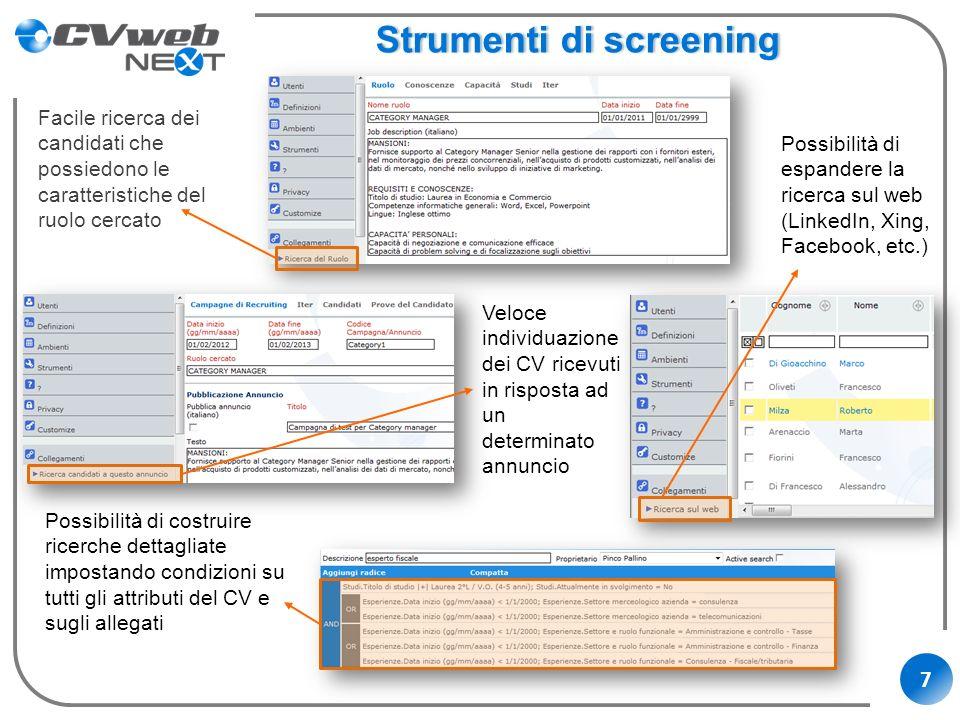 7 Strumenti di screeningStrumenti di screening Facile ricerca dei candidati che possiedono le caratteristiche del ruolo cercato Possibilità di costrui