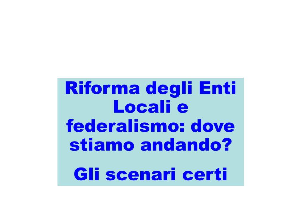 Riforma degli Enti Locali e federalismo: dove stiamo andando Gli scenari certi