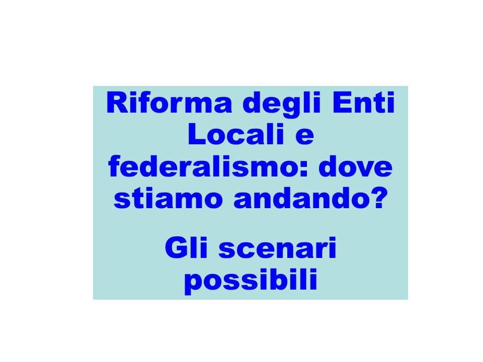 Riforma degli Enti Locali e federalismo: dove stiamo andando Gli scenari possibili