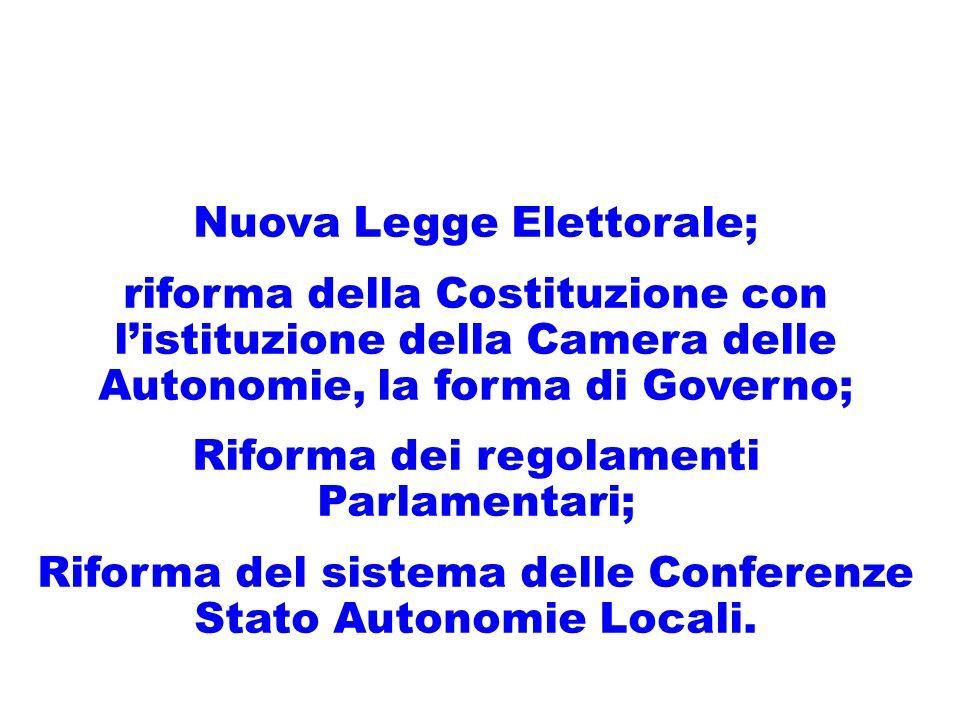 Nuova Legge Elettorale; riforma della Costituzione con listituzione della Camera delle Autonomie, la forma di Governo; Riforma dei regolamenti Parlamentari; Riforma del sistema delle Conferenze Stato Autonomie Locali.